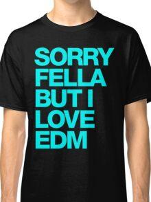 Sorry Fella But I Love EDM (cyan) Classic T-Shirt