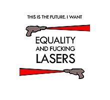 Equality and Fucking Lasers Photographic Print