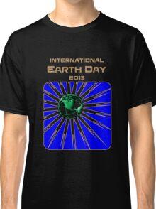 International Earth Day 2013 Classic T-Shirt