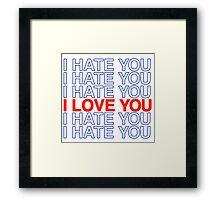 I HATE YOU / I LOVE YOU Framed Print