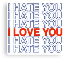 I HATE YOU / I LOVE YOU Canvas Print