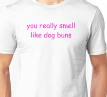 You really smell like dog buns T-Shirt