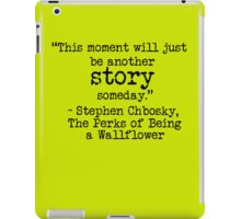 "Perks of Being a Wallflower - ""This moment will just be another story someday."" iPad Case/Skin"
