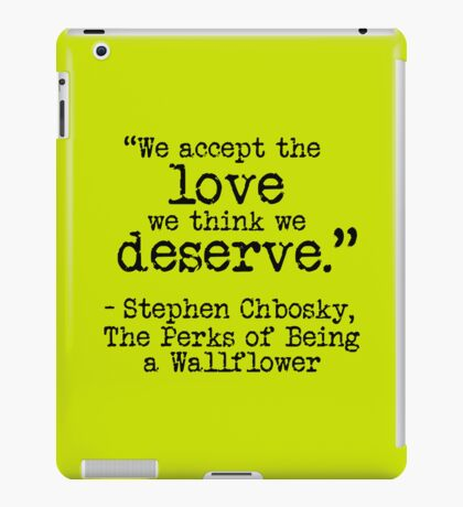 """Perks of Being a Wallflower - """"We accept the love we think we deserve."""" iPad Case/Skin"""