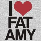 I Love Fat Amy by stevebluey