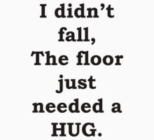 The Floor Needed A Hug Kids Clothes