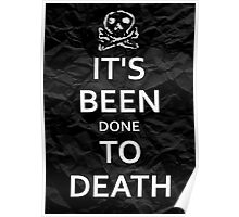 """It's Been Done to Death"" Poster"