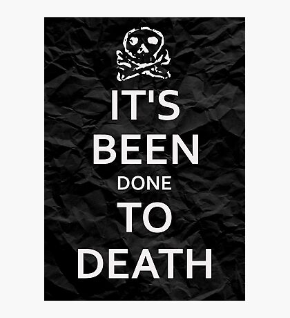 """""""It's Been Done to Death"""" Photographic Print"""