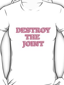 DESTROY THE JOINT T-Shirt