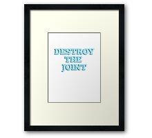 DESTROY THE JOINT Framed Print