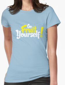 Go Fruit Yourself Womens Fitted T-Shirt