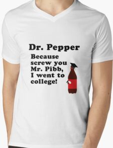 Dr. Pepper, Screw You Mr. Pibb! Mens V-Neck T-Shirt