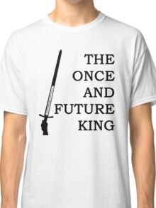 The Once And Future King Ver. 2 Classic T-Shirt