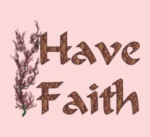 Have Faith Inspirational Design by SmilinEyes