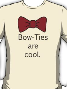 Bow-Ties Are Cool. T-Shirt