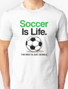 SOCCER IS LIFE, THE REST IS JUST DETAILS. T-Shirt