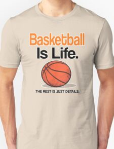 BASKETBALL IS LIFE, THE REST IS JUST DETAILS. T-Shirt