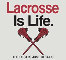 LACROSSE IS LIFE, THE REST IS JUST DETAILS. by mcdba
