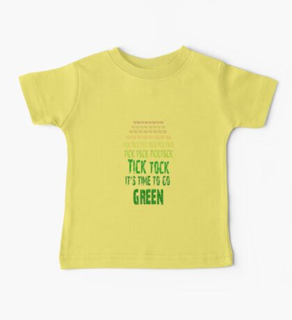 Tick Tock, Tick Tock It's Time To Go Green Baby Tee