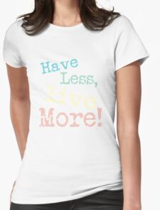 Have less, live more Womens Fitted T-Shirt