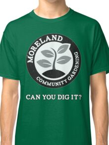 Moreland Community Gardening: Can you dig it? Classic T-Shirt