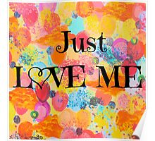 JUST LOVE ME - Beautiful Valentine's Day Romance Love Abstract Painting Sweet Romantic Typography Poster