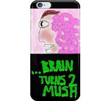...Brain Turns 2 Mush iPhone Case/Skin