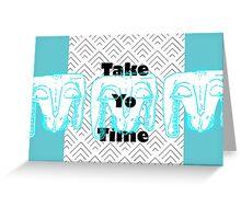 'Take Yo Time' Dog Greeting Card