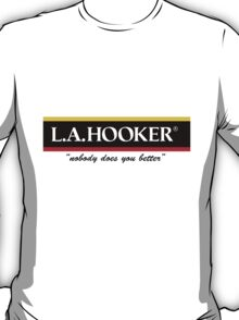 L.A. Hooker - Nobody does you better T-Shirt