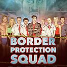 BORDER PROTECTION SQUAD  by James Fosdike
