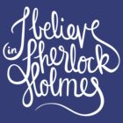 I Believe in Sherlock Holmes by nowaitwhat
