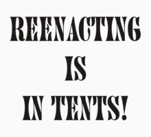 Reenacting Is In Tents by Jeff Batt