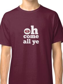 San Francisco 49ers Oh Come All Ye Faithful Classic T-Shirt