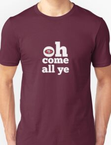 San Francisco 49ers Oh Come All Ye Faithful Unisex T-Shirt