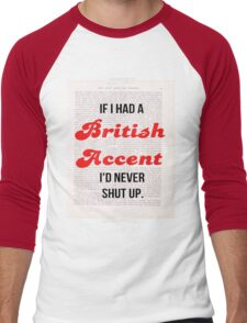 If I Had A British Accent I'd Never Shut Up! Men's Baseball ¾ T-Shirt