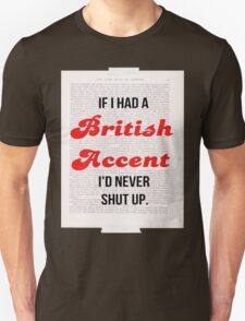 If I Had A British Accent I'd Never Shut Up! Unisex T-Shirt