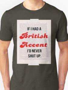 If I Had A British Accent I'd Never Shut Up! Unisex T-Shirt