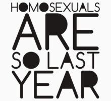 Homosexuals Are So Last Year by Daniel Martin