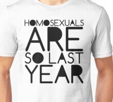 Homosexuals Are So Last Year Unisex T-Shirt