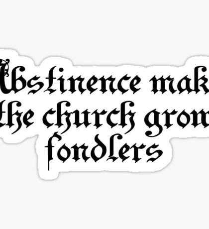 Abstinence makes the church grow fondlers Sticker