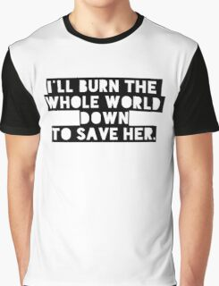ill burn the whole world Graphic T-Shirt