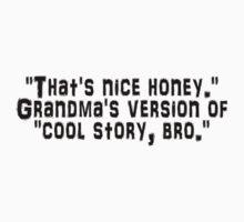 """That's nice honey."" Grandma's version of ""cool story, bro."" by SlubberBub"
