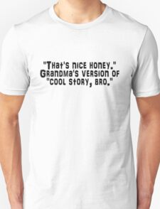 """That's nice honey."" Grandma's version of ""cool story, bro."" Unisex T-Shirt"