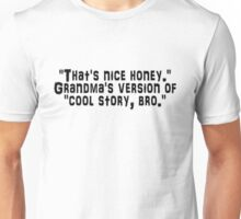 """That's nice honey."" Grandma's version of ""cool story, bro."" Unisex T-Shirt"