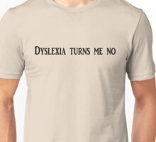 Dyslexia turns me no Unisex T-Shirt