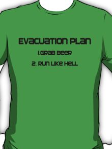 Evacuation plan 1.Grab beer 2. Run like hell T-Shirt