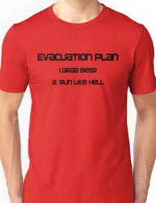 Evacuation plan 1.Grab beer 2. Run like hell Unisex T-Shirt