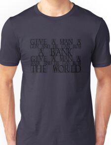 Give a man a gun and he can rob a bank. Give a man a bank and he can rob the world. Unisex T-Shirt