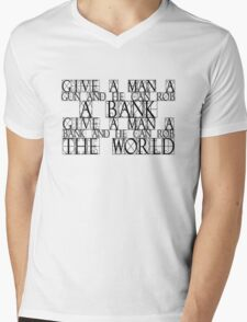 Give a man a gun and he can rob a bank. Give a man a bank and he can rob the world. Mens V-Neck T-Shirt