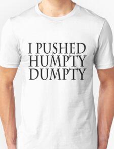 I pushed humpty dumpty T-Shirt